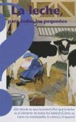 La Leche, Para Todos los Pequenos = Milk, for the Little Ones [Spanish]