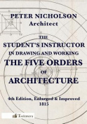 The Student's Instructor in Drawing and Working the Five Orders of Architecture
