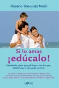 Si Lo Amas, Educalo! [Spanish]