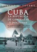 Cuba. La Republica de Generales y Doctores [Spanish]