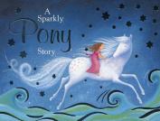 A Sparkly Pony Story [Board Book]