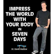 Impress the World With Your Body in Seven Days