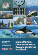 The Marine Mammal Observer and Passive Acoustic Monitoring Handbook