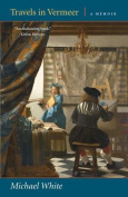 Travels in Vermeer: A Memoir