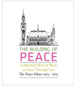 The Building of Peace, A Hundred Years of Work on Peace Through Law