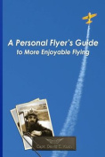 A Personal Flyer's Guide to More Enjoyable Flying