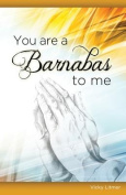 You Are a Barnabas to Me