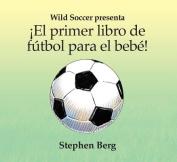 El Primer Libro de F Tbol Para El Beb ! [Board book] [Spanish]