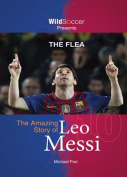 The Flea the Amazing Story of Leo Messi