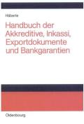 Handbuch Der Akkreditive, Inkassi, Exportdokumente Und Bankgarantien [GER]