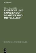 Eherecht Und Familiengut in Antike Und Mittelalter  [GER]