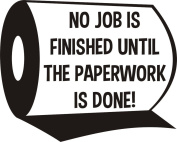 No job is finished until the paperworks is done! funny joke bathroom toilet seat sticker transfer black text approx 19cm x 14cm