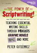 The Power of Scriptwriting!--Teaching Essential Writing Skills Through Podcasts, Graphic Novels, Movies, and More