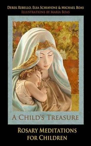 A Child's Treasure: Rosary Meditations for Children by Derek Rebello