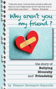Why Aren't You My Friend? the Story of Bullying, Diversity, and Friendship