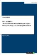 Der Markt Fur Telekommunikationsdienstleistungen - Deregulierung Und Ihre Implikationen [GER]