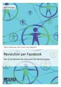 Revolution Per Facebook. Das Social Network ALS Instrument Des Netzaktivismus [GER]