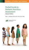 Academy of Nutrition and Dietetics Pocket Guide to Pediatric Nutrition Assessment