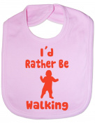 I'd Rather Be Walking - Funny Baby/Toddler/Newborn Bib/Gift