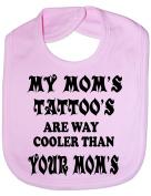 My Mom's Tattoo's - Funny Baby/Toddler/Newborn Bib - Baby Gift