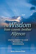 The Wisdom from Cosmic Brother Aljenon
