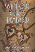 What Our Hearts Remember