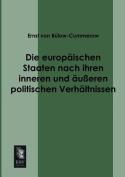 Die Europaischen Staaten Nach Ihren Inneren Und Ausseren Politischen Verhaltnissen [GER]