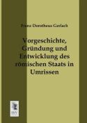 Vorgeschichte, Grundung Und Entwicklung Des Romischen Staats in Umrissen [GER]