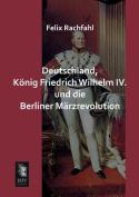 Deutschland, Konig Friedrich Wilhelm IV. Und Die Berliner Marzrevolution [GER]