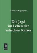 Die Jagd Im Leben Der Salischen Kaiser [GER]