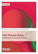 Funf Minuten Ruhm. Casting Shows Im Deutschen Fernsehen [GER]