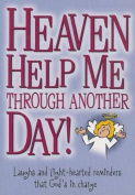 Heaven Help Me Through Another Day!