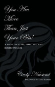 You Are More Than Just Your Bits! a Book on Style, Lifestyle, and Inner Styling