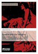"""Goethe Und Die Vampire. Goethes Ballade """"Die Braut Von Korinth"""" Und Die Ursprunge Der Vampirliteratur [GER]"""