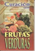 Curacion Con Frutas y Verduras = Healing with Fruits and Vegetables [Spanish]
