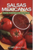 Salsas Mexicanas Para Todos los Gustos = Mexican Salsas for All Tastes [Spanish]