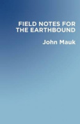 Field Notes for the Earthbound