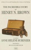 The Incredible Story of Henry N. Brown
