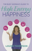 The Busy Woman's Guide to High Energy Happiness