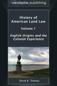 History of American Land Law - Volume 1