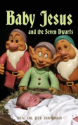 Baby Jesus and the Seven Dwarfs