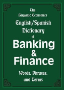 The Hispanic Economics English/Spanish Dictionary of Banking & Finance  : Words, Phrases, and Terms [MUL]