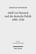 Adolf Von Harnack Und Die Deutsche Politik 1890-1930 [GER]