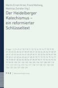 Der Heidelberger Katechismus - Ein Reformierter Schlusseltext  [GER]