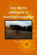 Iron Mum's Little Book of Practical Inspiration