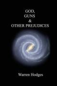 God, Guns and Other Prejudices