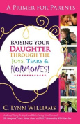 Raising Your Daughter Through the Joys, Tears &