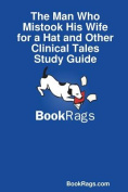 The Man Who Mistook His Wife for a Hat and Other Clinical Tales Study Guide