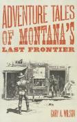 Adventure Tales of Montana's Last Frontier