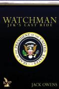Watchman: JFK's Last Ride